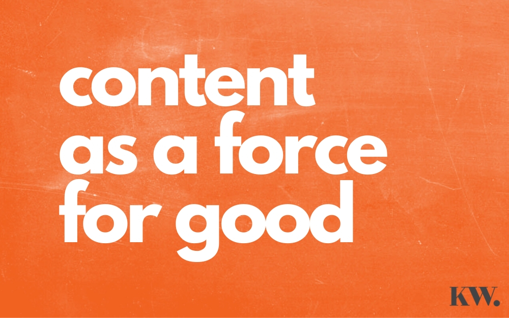 Using Content as a Force for Good